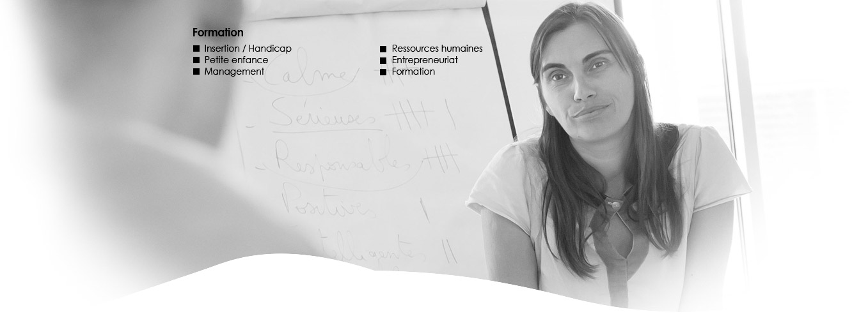 Formation : Insertion / Handicap, Petite enfance, Management, Ressources humaines, Entrepreneuriat, Formation
